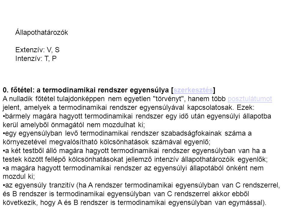 Állapothatározók Extenzív: V, S. Intenzív: T, P. 0. főtétel: a termodinamikai rendszer egyensúlya [szerkesztés]